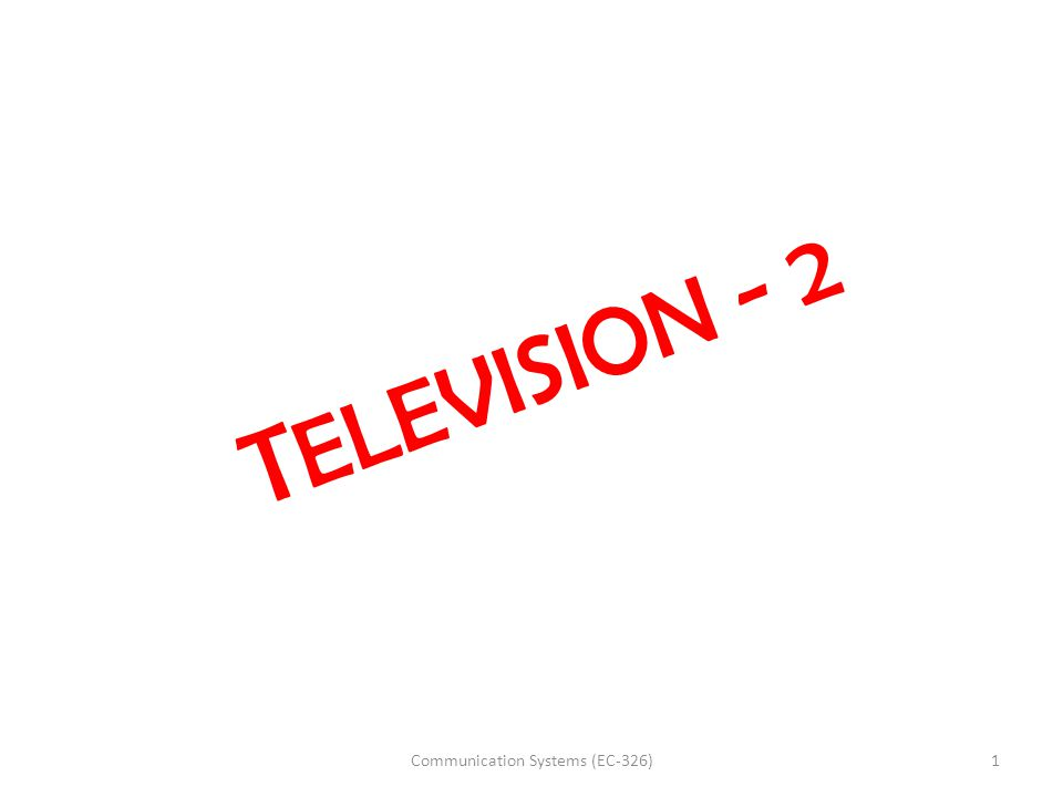 T ELEVISION - 2 1Communication Systems (EC-326)