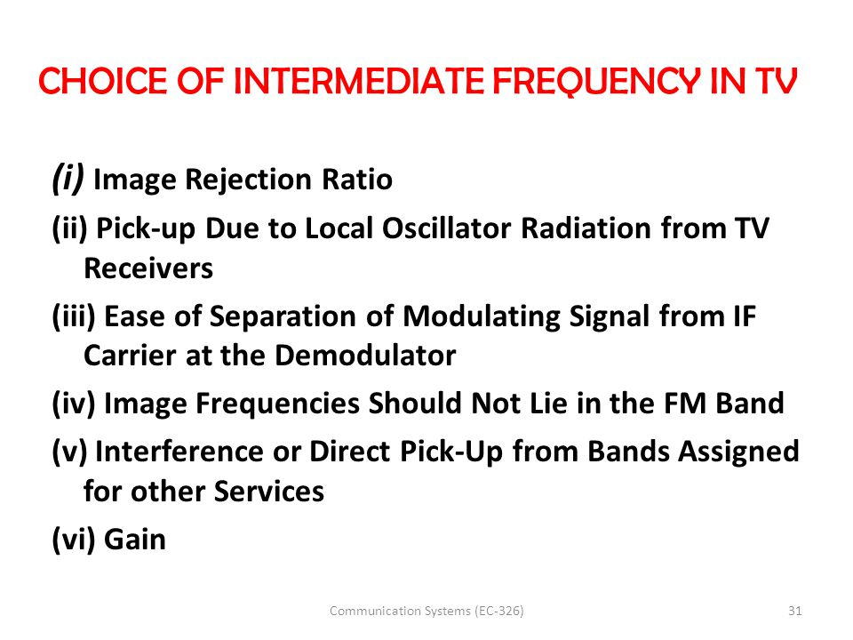 CHOICE OF INTERMEDIATE FREQUENCY IN TV (i) Image Rejection Ratio (ii) Pick-up Due to Local Oscillator Radiation from TV Receivers (iii) Ease of Separa
