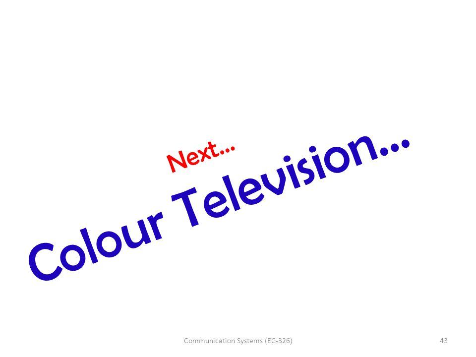 Next… Colour Television… 43Communication Systems (EC-326)