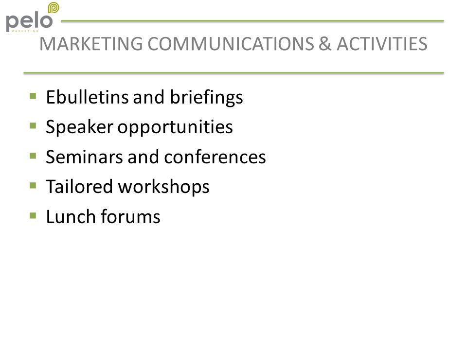 MARKETING COMMUNICATIONS & ACTIVITIES  Ebulletins and briefings  Speaker opportunities  Seminars and conferences  Tailored workshops  Lunch forums