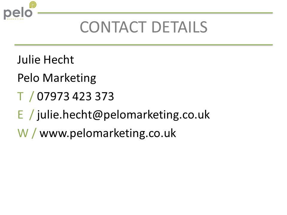CONTACT DETAILS Julie Hecht Pelo Marketing T / 07973 423 373 E / julie.hecht@pelomarketing.co.uk W / www.pelomarketing.co.uk