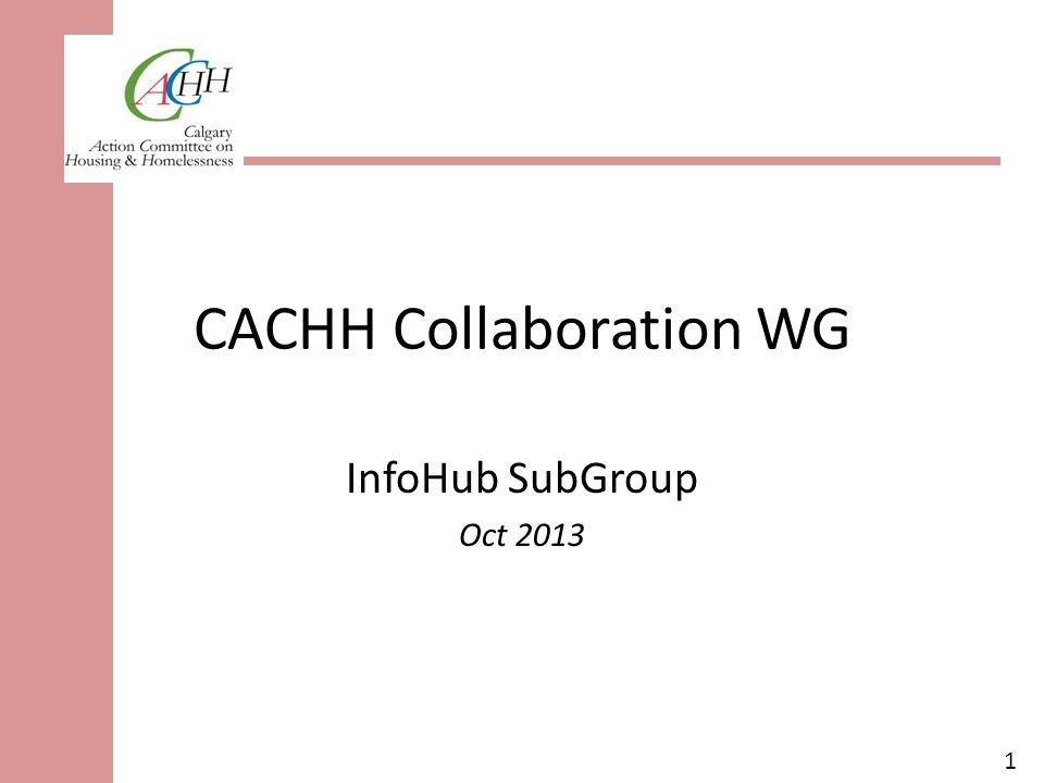 1 CACHH Collaboration WG InfoHub SubGroup Oct 2013
