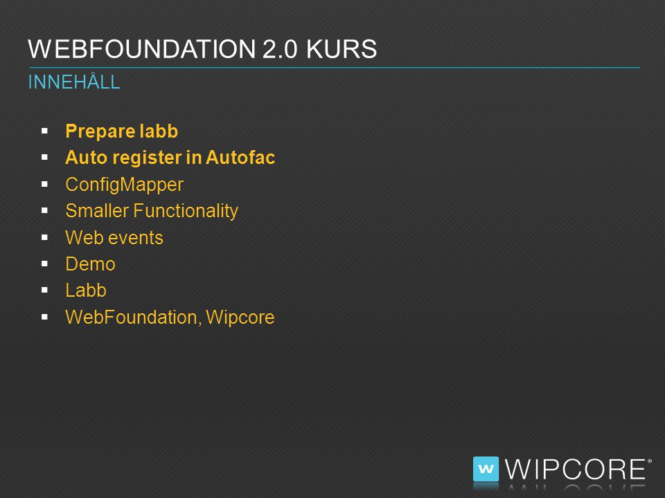 WEBFOUNDATION 2.0 KURS PREPARE LABB  Download WF from: http://win.wipcore.se/Downloads/Item/WebFoundation-2.0.0.117 http://win.wipcore.se/Downloads/Item/WebFoundation-2.0.0.117  install VS 2012 (Or Install download.net 4.5, install : MVC 4 )download.net 4.5MVC 4
