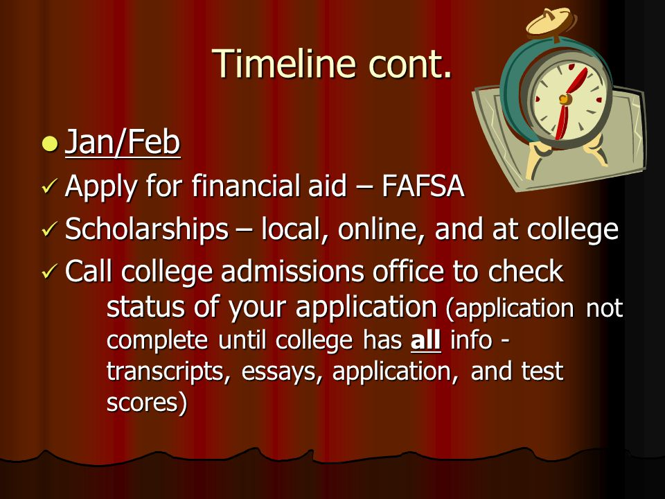 Timeline cont. Jan/Feb Jan/Feb Apply for financial aid – FAFSA Apply for financial aid – FAFSA Scholarships – local, online, and at college Scholarshi