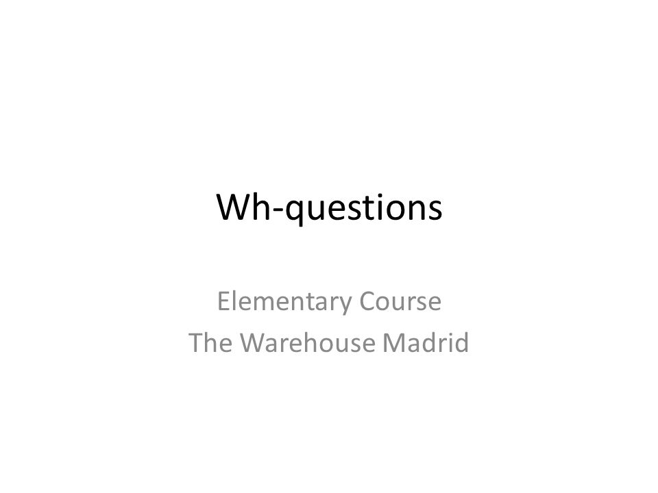 Wh-questions Elementary Course The Warehouse Madrid