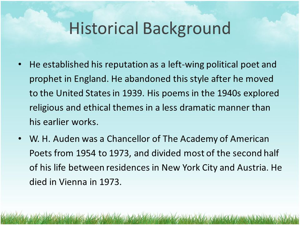 Historical Background He established his reputation as a left-wing political poet and prophet in England. He abandoned this style after he moved to th