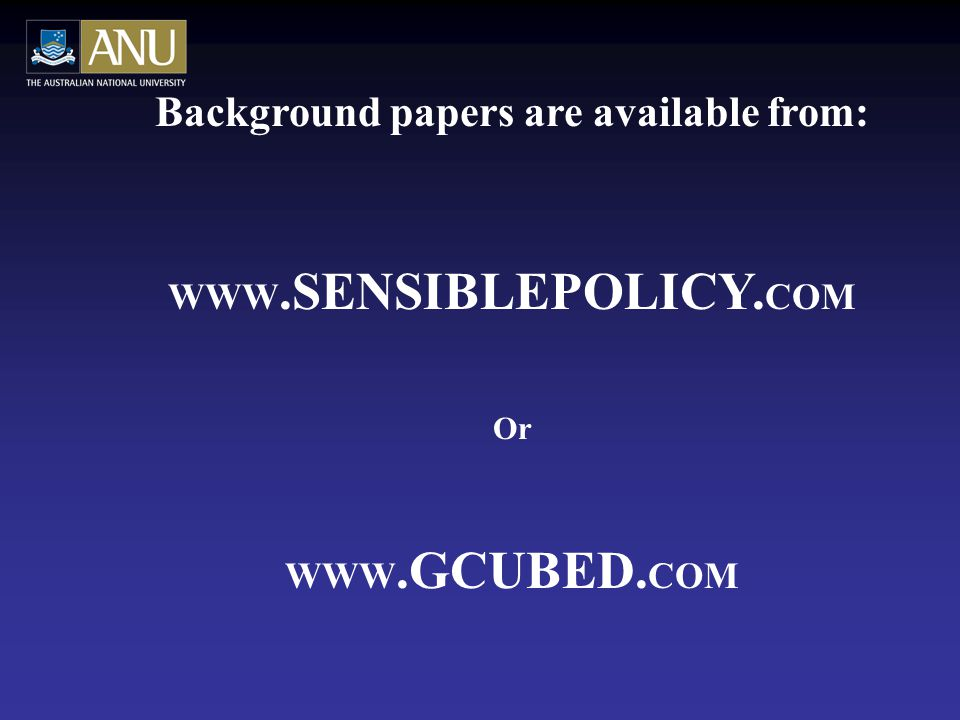 Background papers are available from: WWW.SENSIBLEPOLICY. COM Or WWW.GCUBED. COM