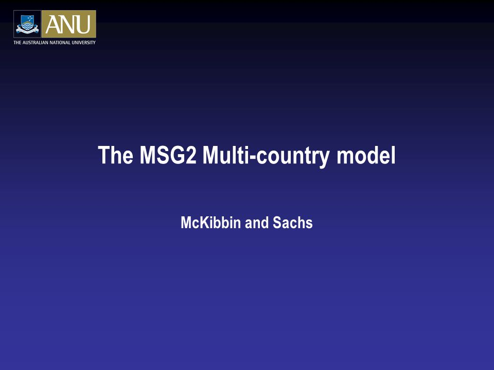 The MSG2 Multi-country model McKibbin and Sachs