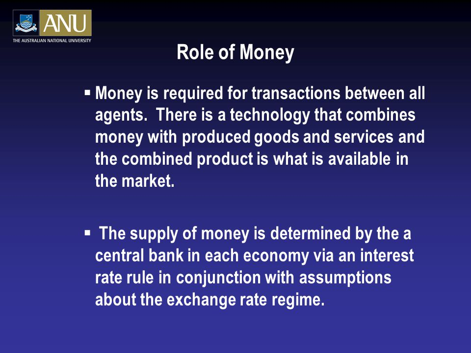 Role of Money  Money is required for transactions between all agents.