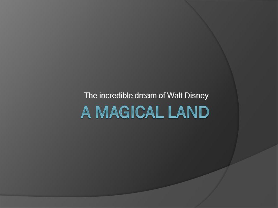 The incredible dream of Walt Disney
