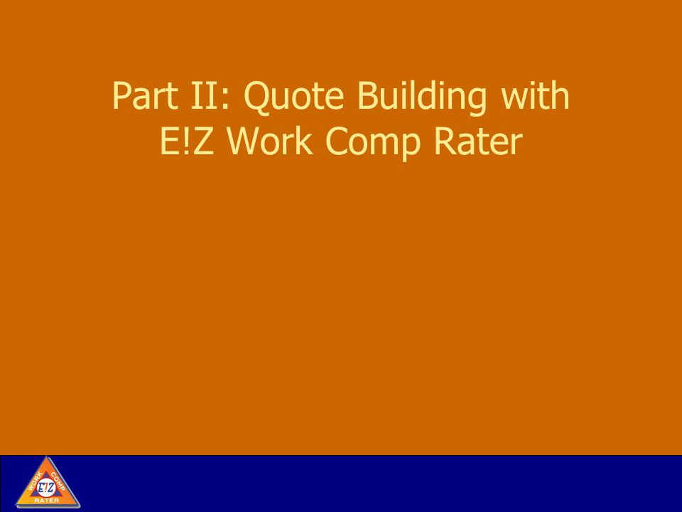 Part II: Quote Building with E!Z Work Comp Rater