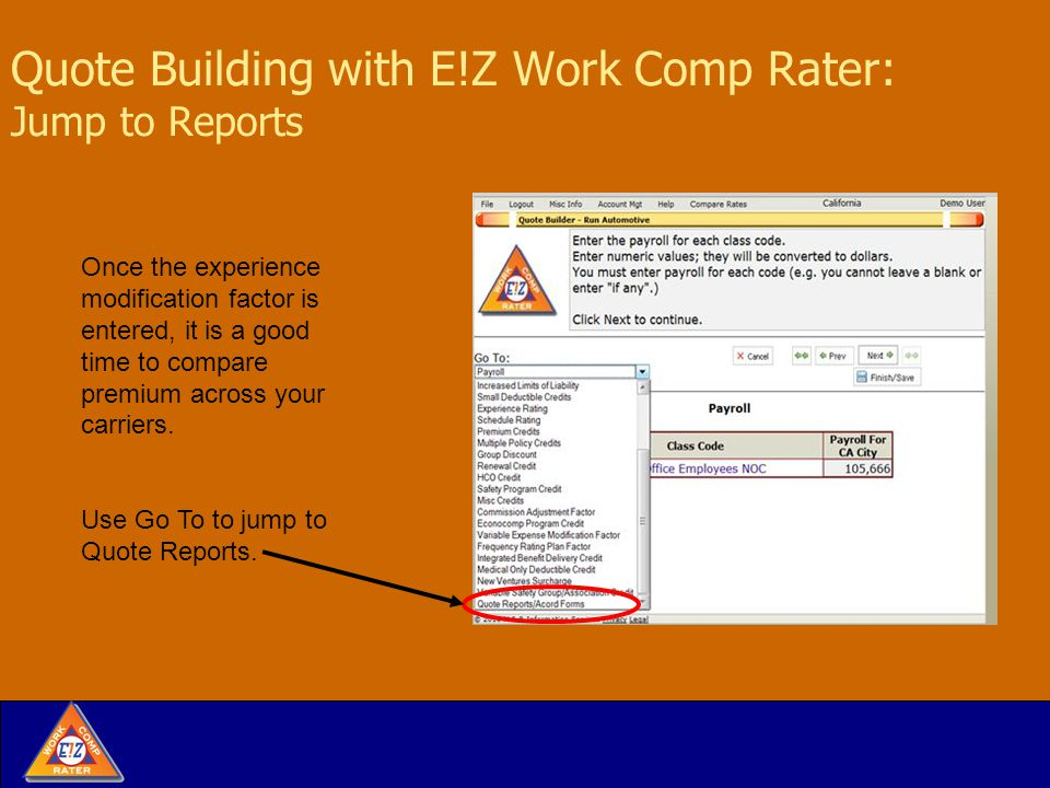 Quote Building with E!Z Work Comp Rater: Jump to Reports Once the experience modification factor is entered, it is a good time to compare premium across your carriers.