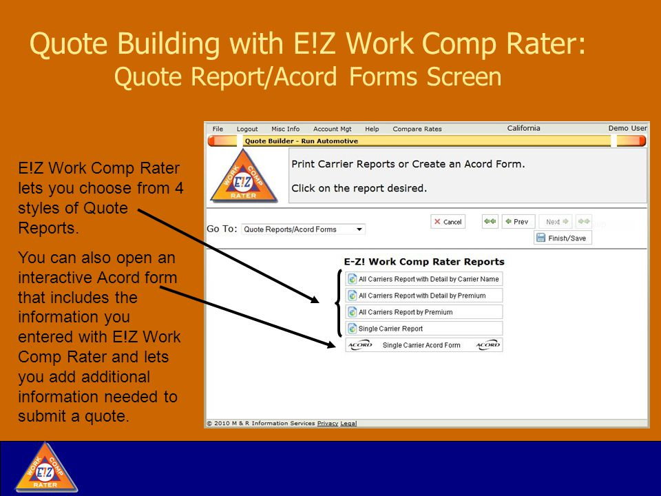 Quote Building with E!Z Work Comp Rater: Quote Report/Acord Forms Screen E!Z Work Comp Rater lets you choose from 4 styles of Quote Reports.