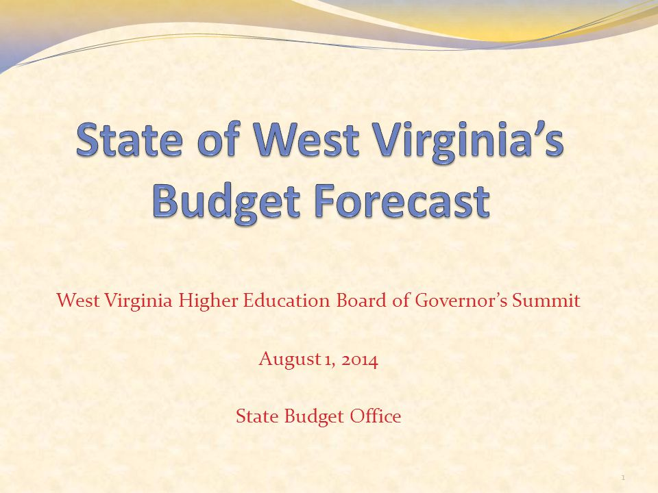 West Virginia Higher Education Board of Governor's Summit August 1, 2014 State Budget Office 1