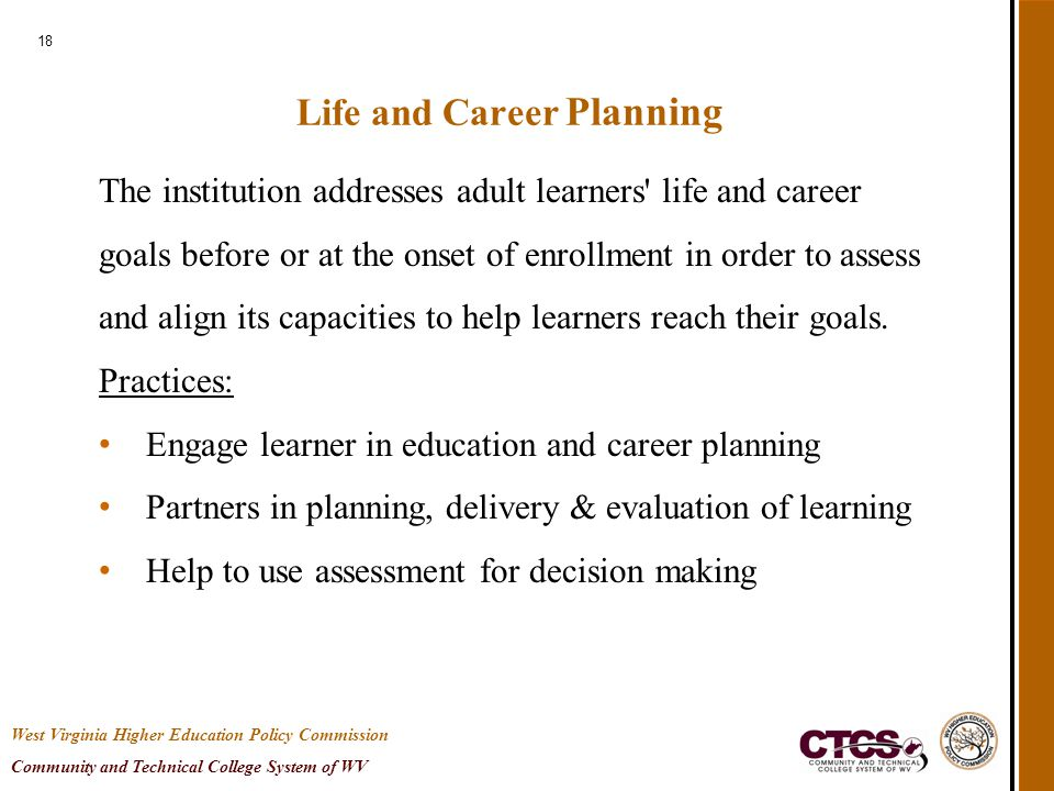 18 Life and Career Planning The institution addresses adult learners' life and career goals before or at the onset of enrollment in order to assess an