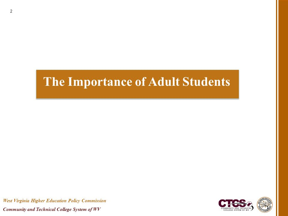 The Importance of Adult Students 2 West Virginia Higher Education Policy Commission Community and Technical College System of WV
