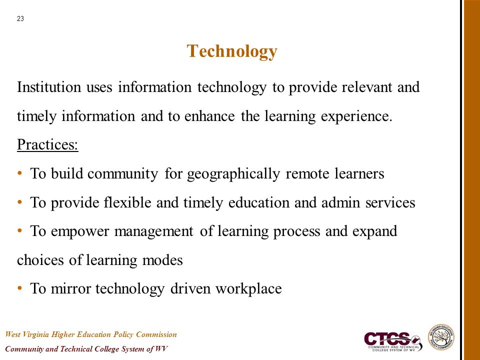 23 Technology Institution uses information technology to provide relevant and timely information and to enhance the learning experience. Practices: To