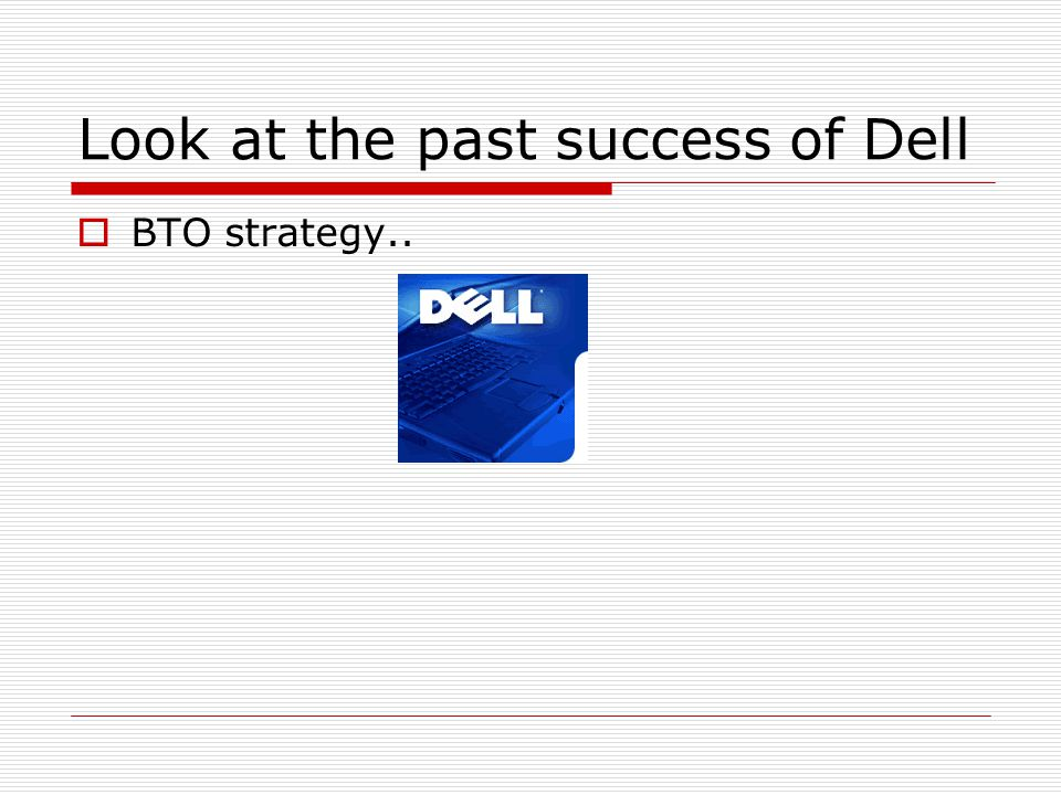 Look at the past success of Dell  BTO strategy..