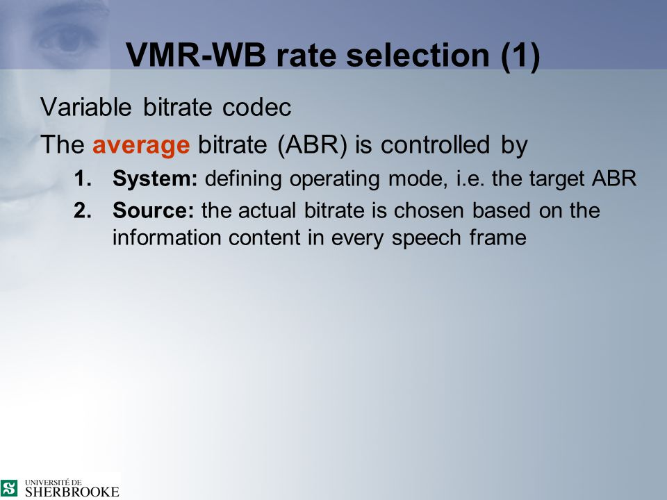 VMR-WB rate selection (1) Variable bitrate codec The average bitrate (ABR) is controlled by 1.System: defining operating mode, i.e.