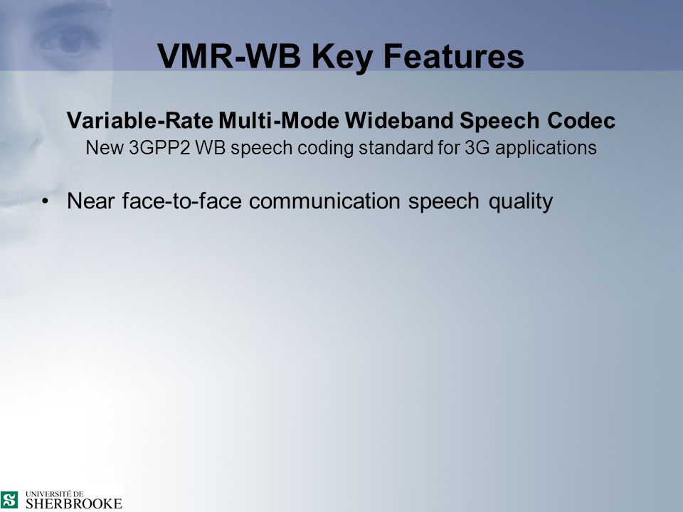 VMR-WB key features Background VMR-WB rate selection AMR-WB ↔ VMR-WB interoperation Performance Outline