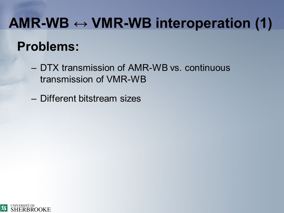 AMR-WB ↔ VMR-WB interoperation (1) Problems: –DTX transmission of AMR-WB vs.