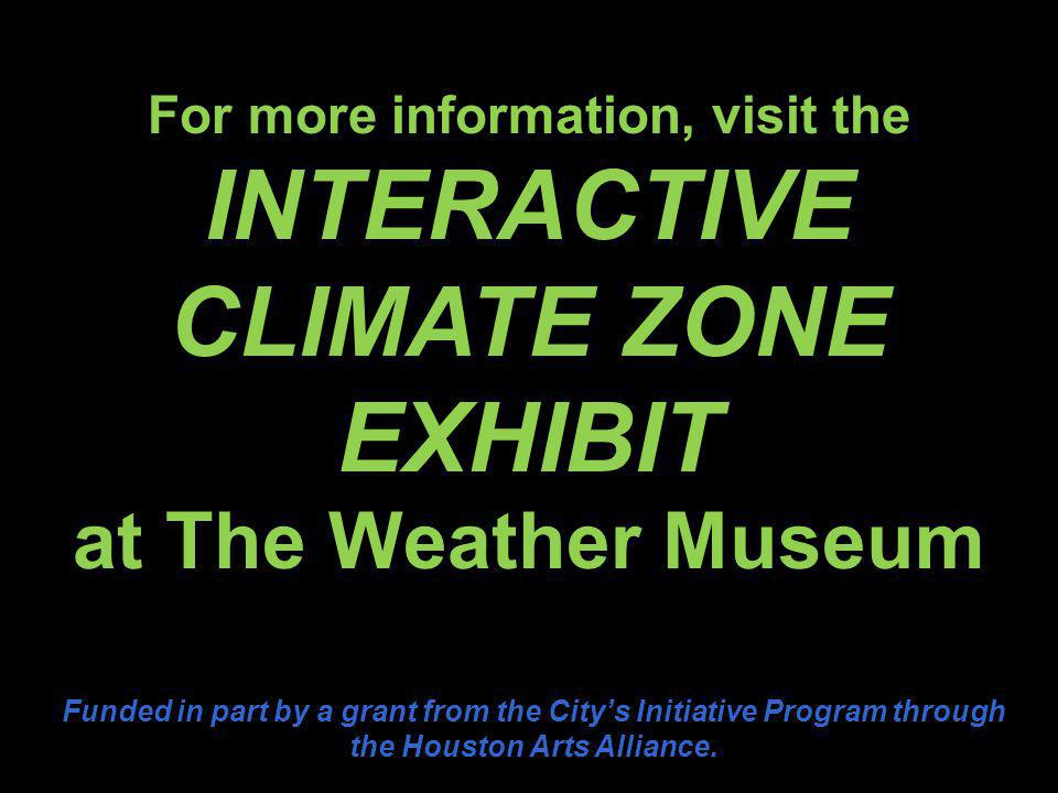 Funded in part by a grant from the City's Initiative Program through the Houston Arts Alliance. For more information, visit the INTERACTIVE CLIMATE ZO