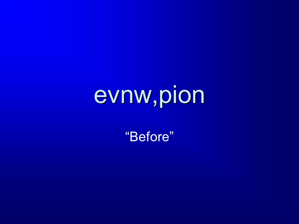 evnw,pion Before