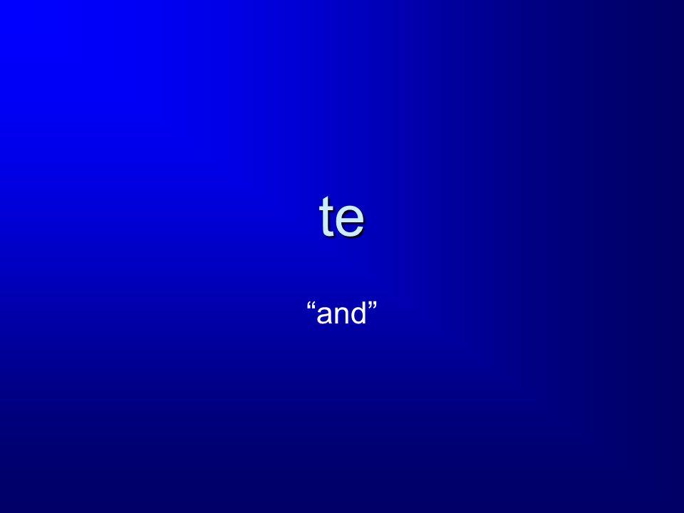 te and