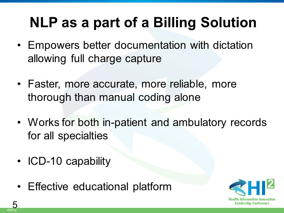 NLP as a part of a Billing Solution Empowers better documentation with dictation allowing full charge capture Faster, more accurate, more reliable, more thorough than manual coding alone Works for both in-patient and ambulatory records for all specialties ICD-10 capability Effective educational platform 5