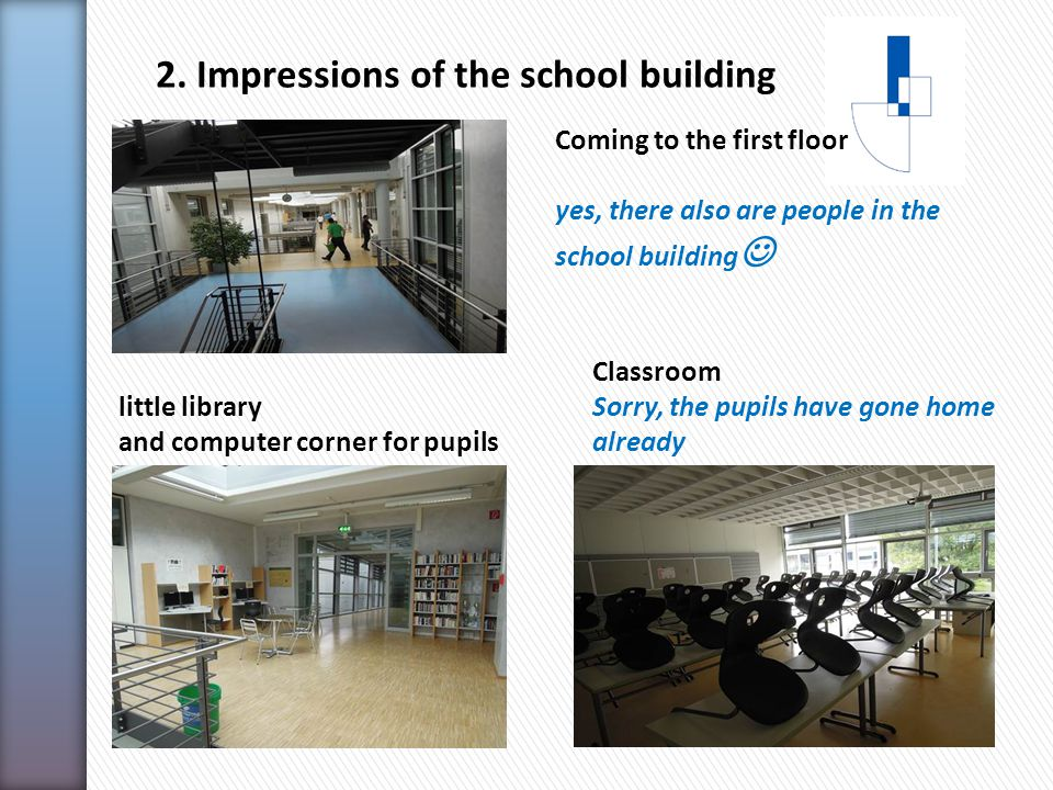 2. Impressions of the school building Coming to the first floor yes, there also are people in the school building little library and computer corner f