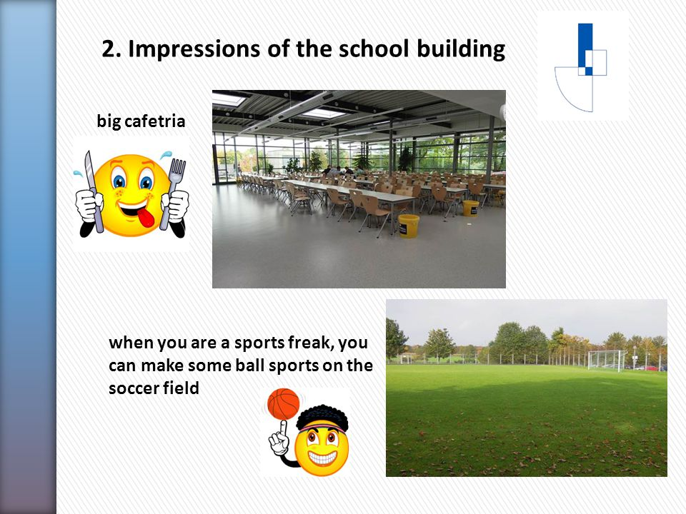 2. Impressions of the school building big cafetria when you are a sports freak, you can make some ball sports on the soccer field