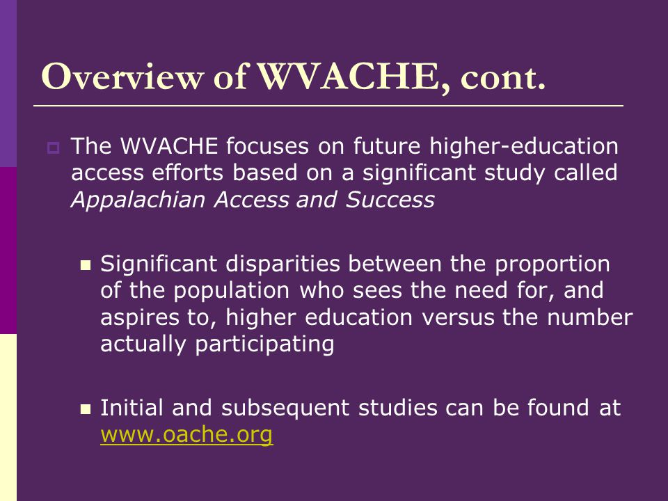 Aligned with the West Virginia Higher Education Policy Commission to increase access to postsecondary education for West Virginia students, WVACHE is based on a successful model developed for Appalachian Ohio.