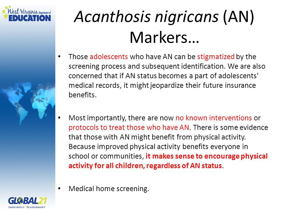 Acanthosis nigricans (AN) Markers… Those adolescents who have AN can be stigmatized by the screening process and subsequent identification.