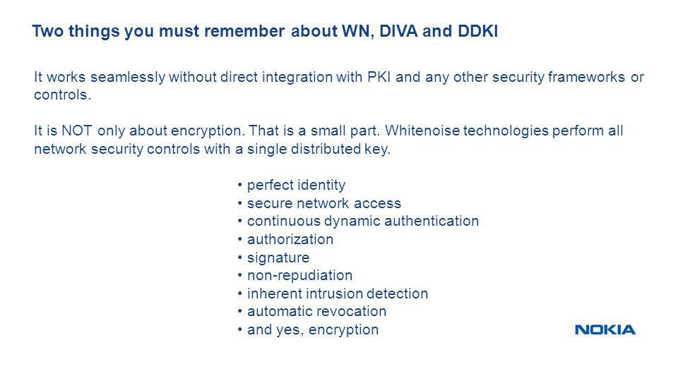 Two things you must remember about WN, DIVA and DDKI It works seamlessly without direct integration with PKI and any other security frameworks or controls.