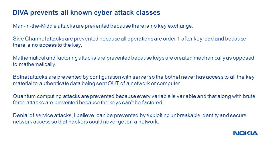 DIVA prevents all known cyber attack classes Man-in-the-Middle attacks are prevented because there is no key exchange.
