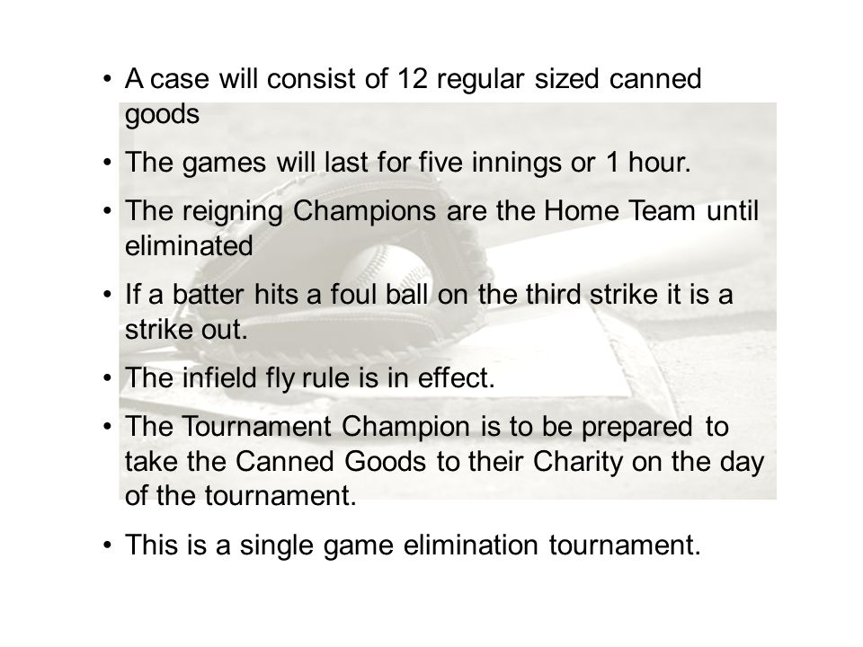 A case will consist of 12 regular sized canned goods The games will last for five innings or 1 hour. The reigning Champions are the Home Team until el