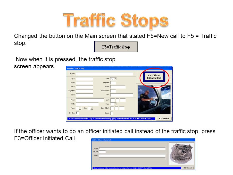 Changed the button on the Main screen that stated F5=New call to F5 = Traffic stop.