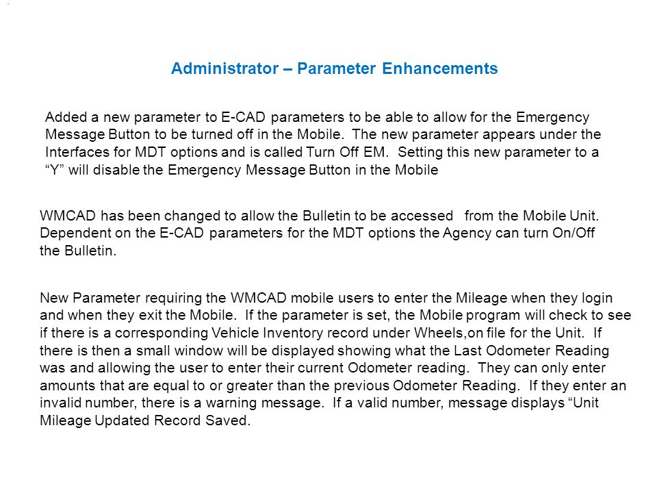 Administrator – Parameter Enhancements Added a new parameter to E-CAD parameters to be able to allow for the Emergency Message Button to be turned off in the Mobile.