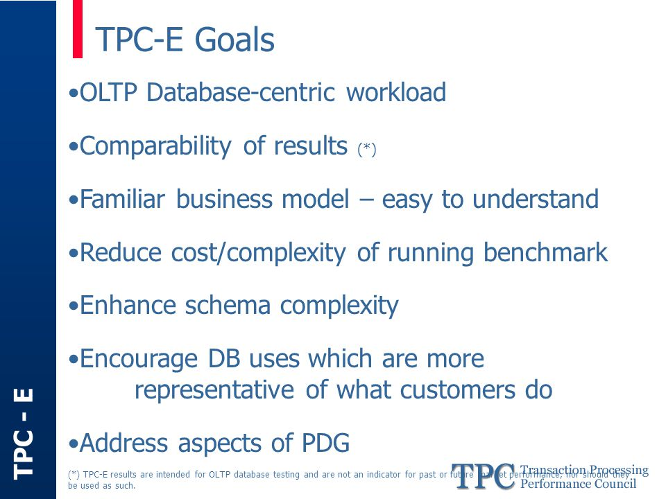 TPC - E TPC, TPC Benchmark and TPC-C are trademarks of the Transaction Processing Performance Council.