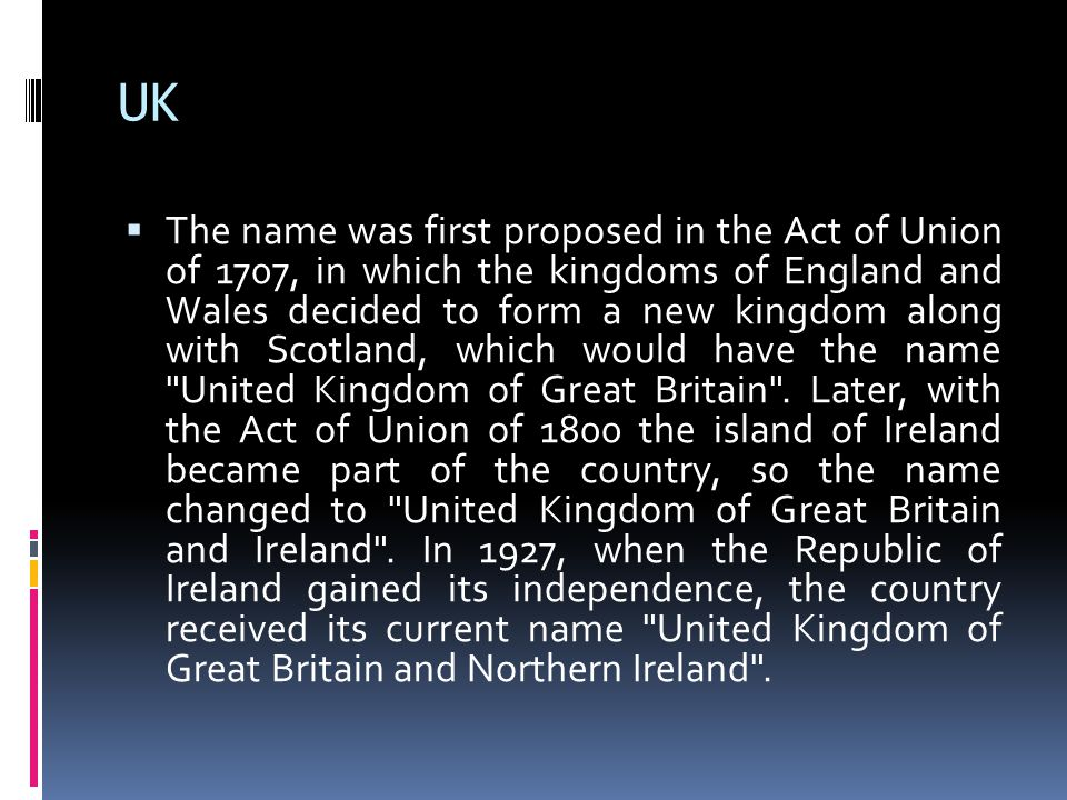 UK  The name was first proposed in the Act of Union of 1707, in which the kingdoms of England and Wales decided to form a new kingdom along with Scot