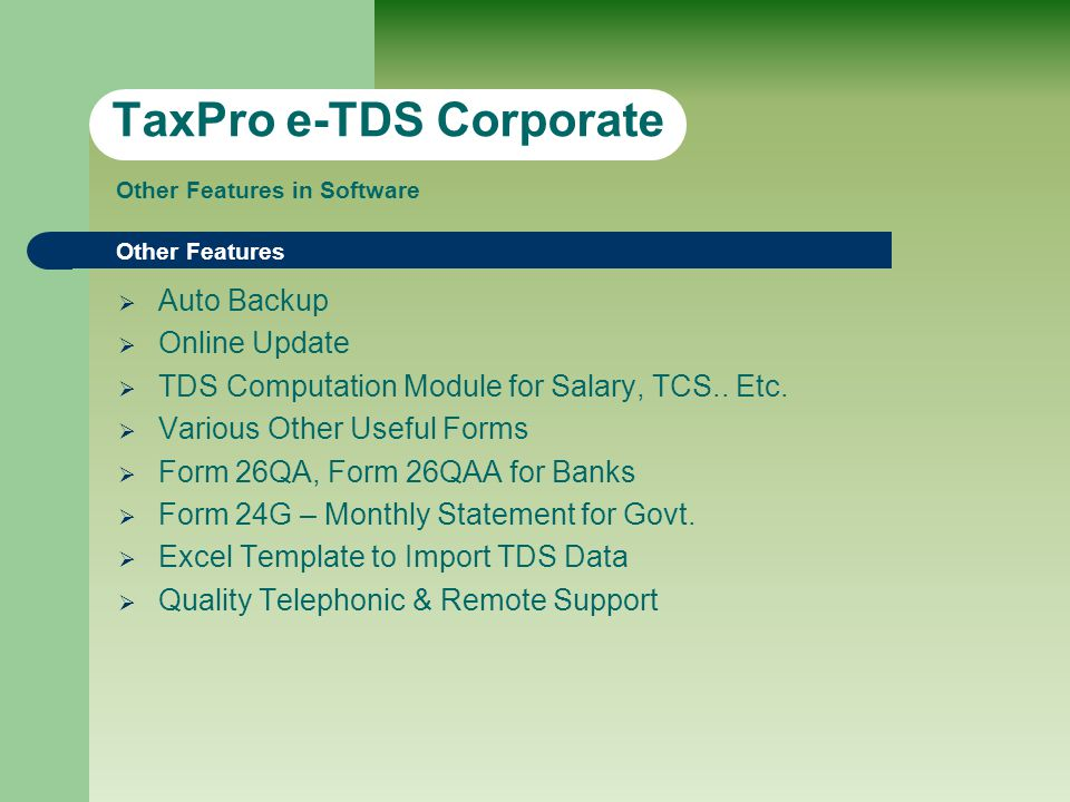 Other Features  Auto Backup  Online Update  TDS Computation Module for Salary, TCS..