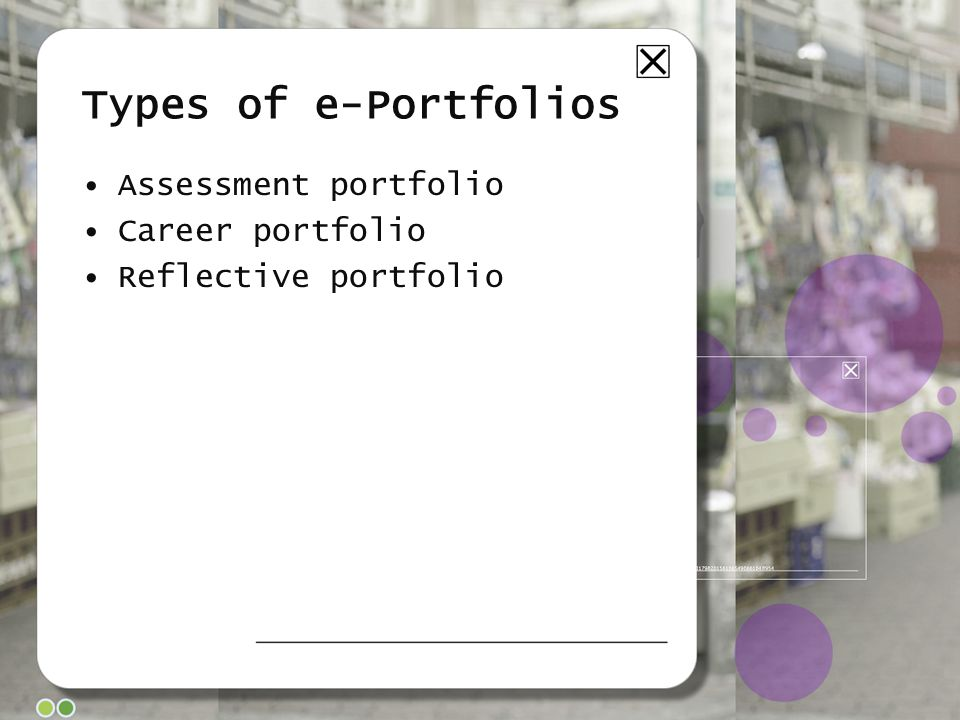 Types of e-Portfolios Assessment portfolio Career portfolio Reflective portfolio