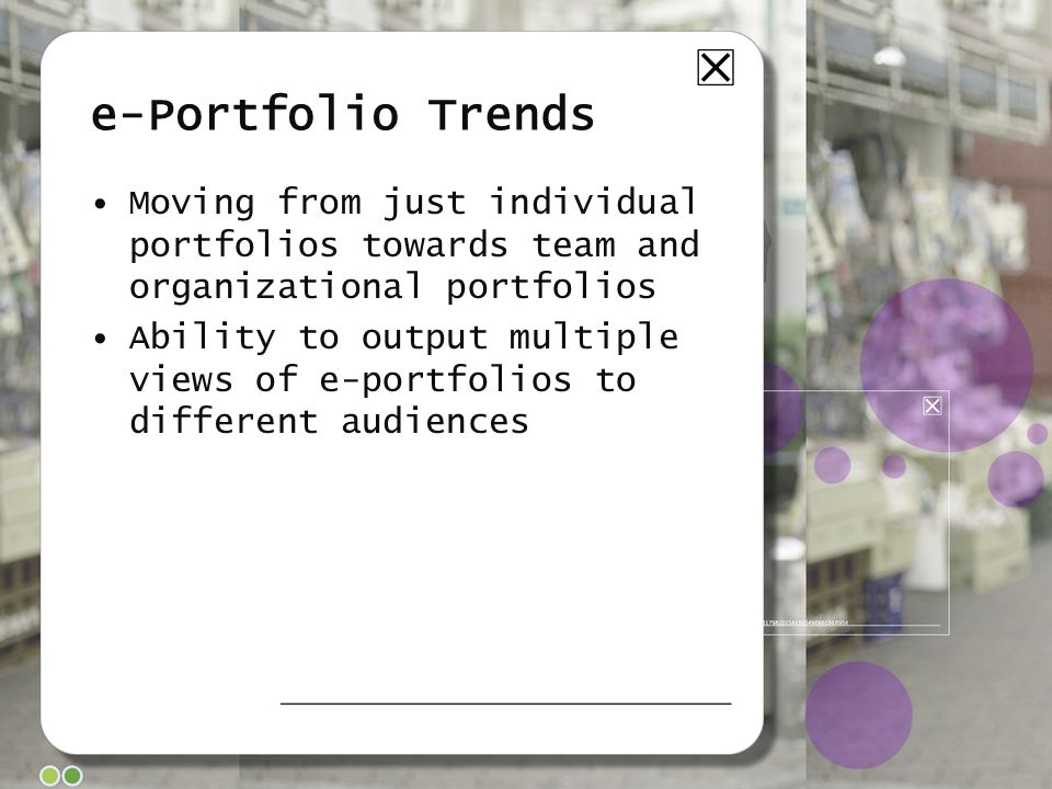 e-Portfolio Trends Moving from just individual portfolios towards team and organizational portfolios Ability to output multiple views of e-portfolios to different audiences