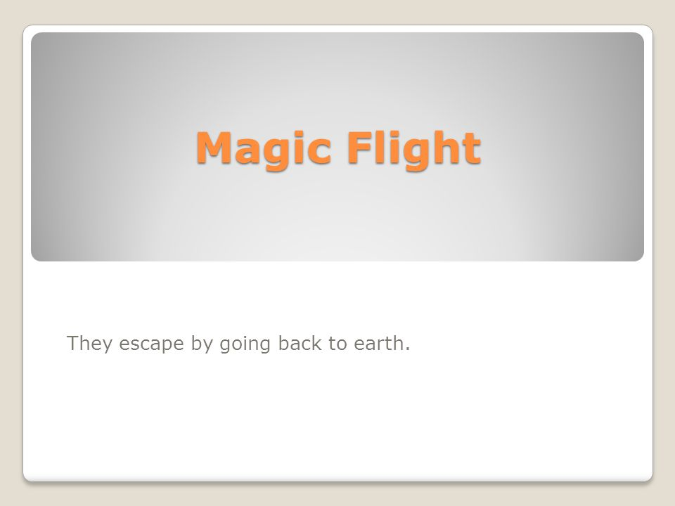 Magic Flight They escape by going back to earth.