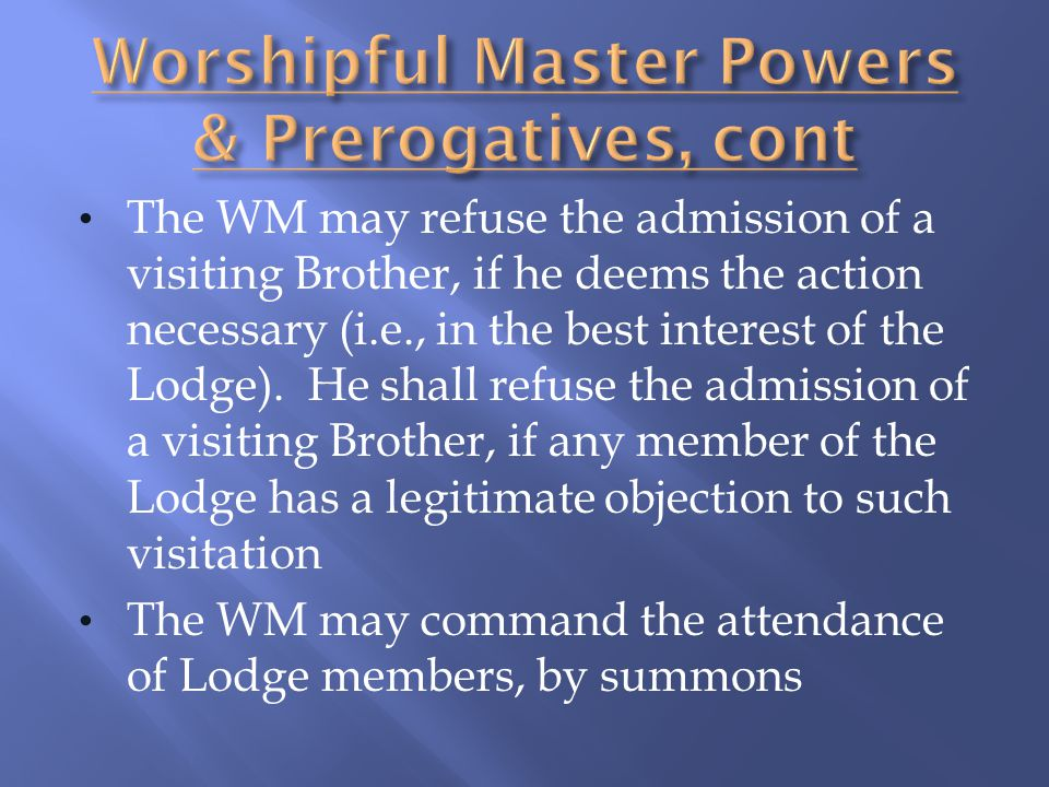 The WM may refuse the admission of a visiting Brother, if he deems the action necessary (i.e., in the best interest of the Lodge). He shall refuse the