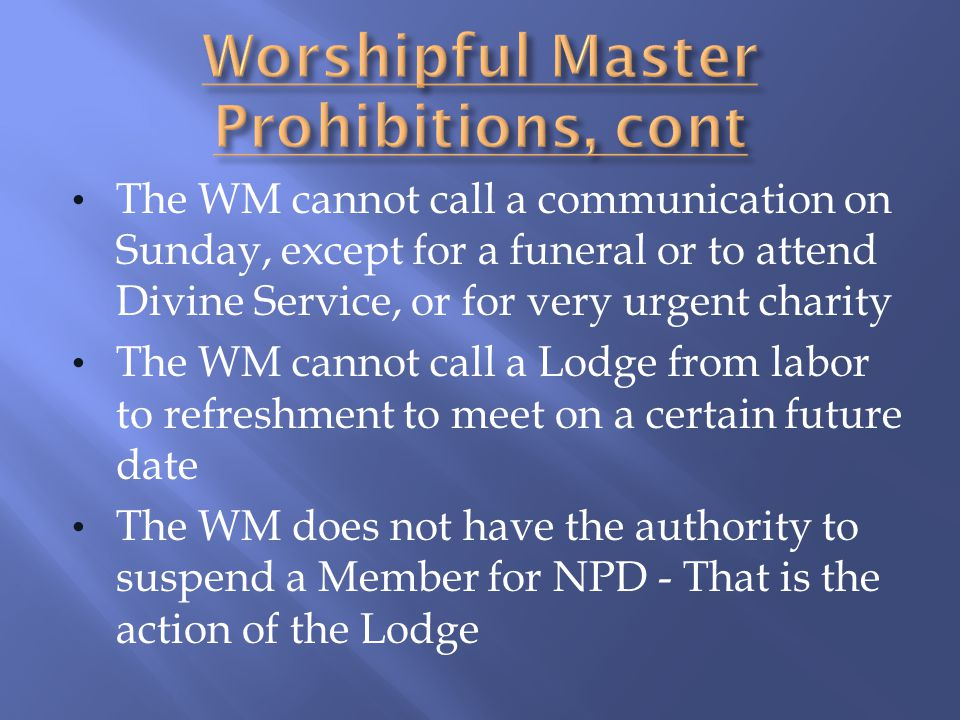 The WM cannot call a communication on Sunday, except for a funeral or to attend Divine Service, or for very urgent charity The WM cannot call a Lodge