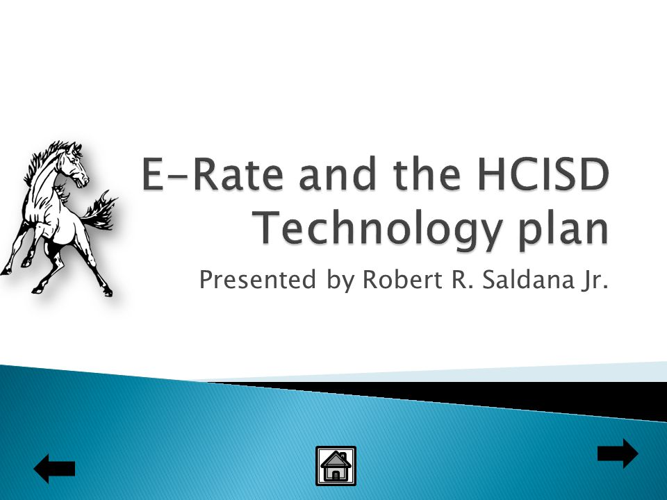 E-Rate provides discounted telecommunications services  HCISD Technology Plan provides HCISD technology goals for 2007-2010