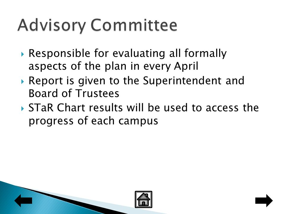 Responsible for evaluating all formally aspects of the plan in every April  Report is given to the Superintendent and Board of Trustees  STaR Chart results will be used to access the progress of each campus
