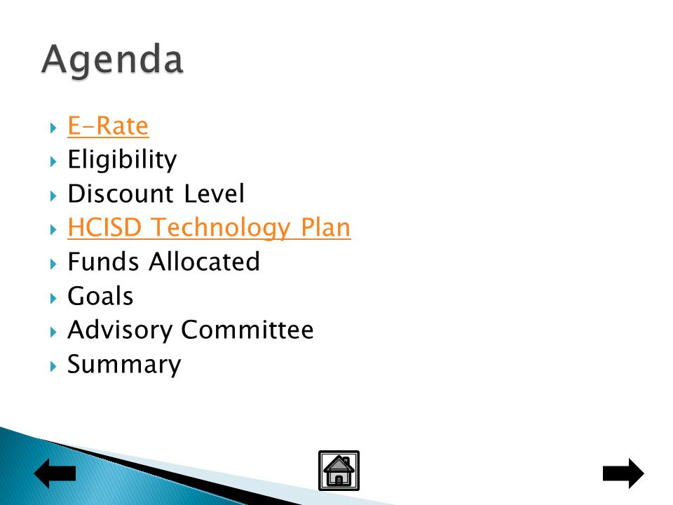  E-Rate E-Rate  Eligibility  Discount Level  HCISD Technology Plan HCISD Technology Plan  Funds Allocated  Goals  Advisory Committee  Summary