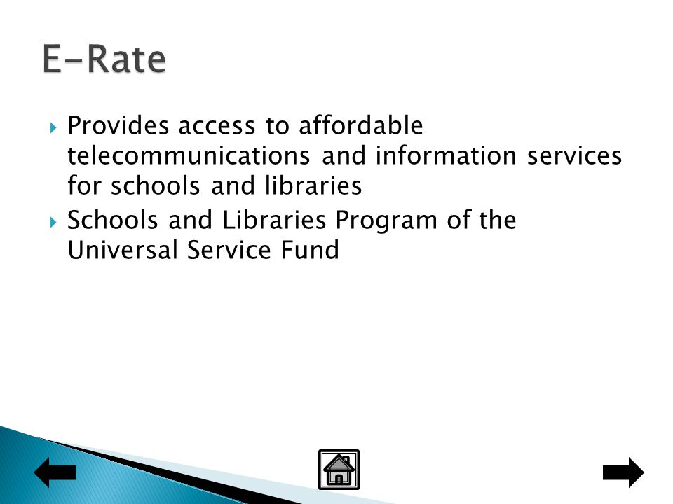  Provides access to affordable telecommunications and information services for schools and libraries  Schools and Libraries Program of the Universal Service Fund